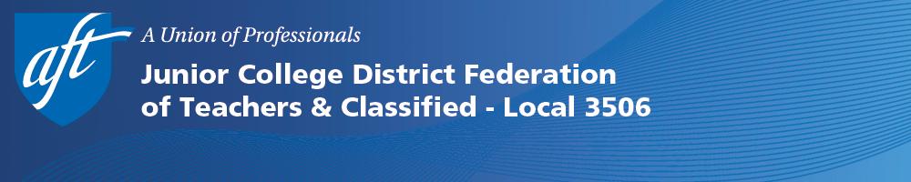 Junior College District Federation of Teachers & Classified AFT/AFL-CIO - Local 3506